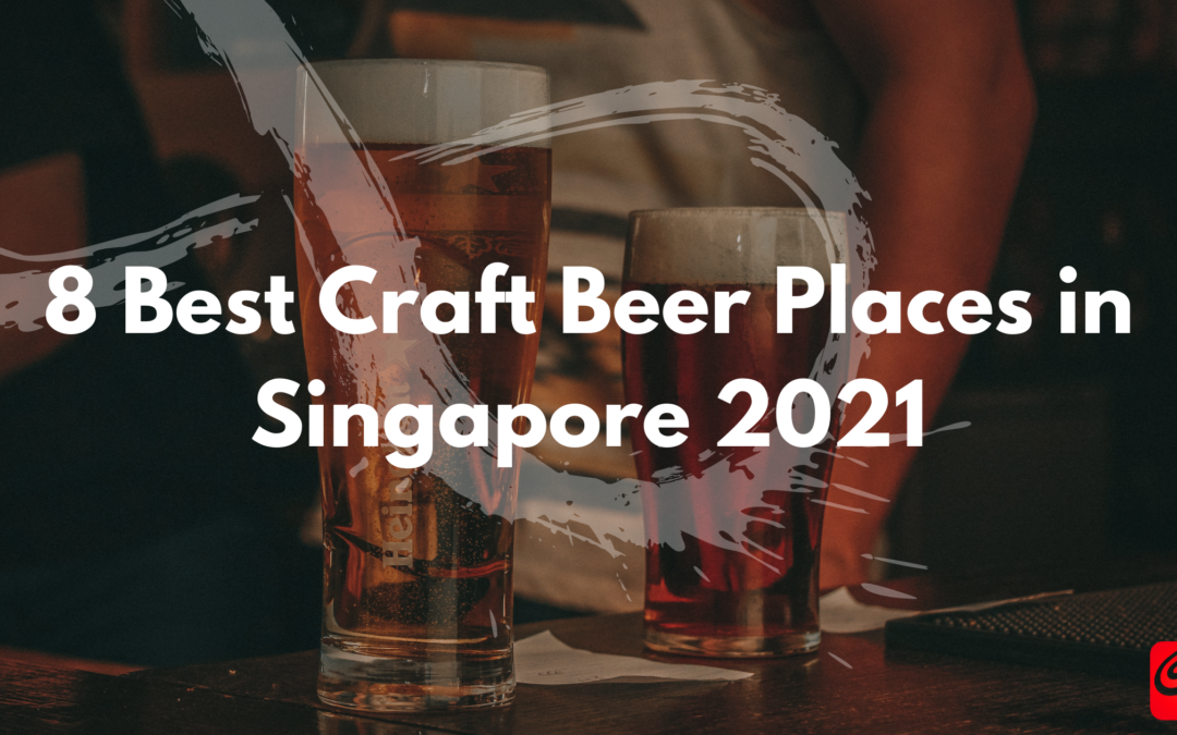 8 Best Craft Beer Places in Singapore 2021