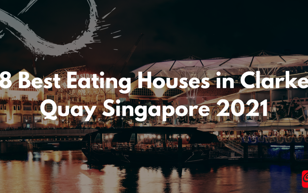 8 Best Eating Houses in Clarke Quay Singapore 2021