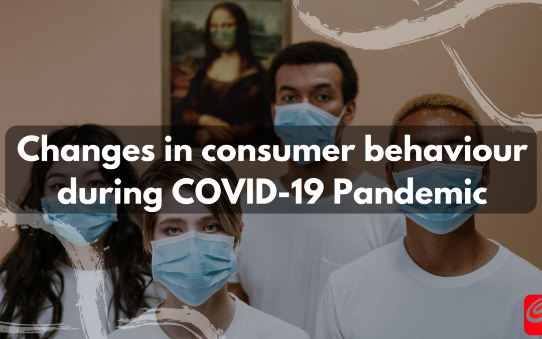 Changing consumer behaviour during COVID-19 pandemic
