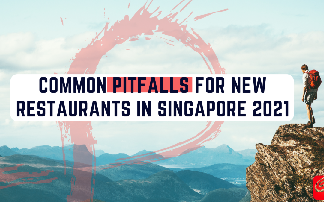 Common Pitfalls for New Restaurants in Singapore 2021