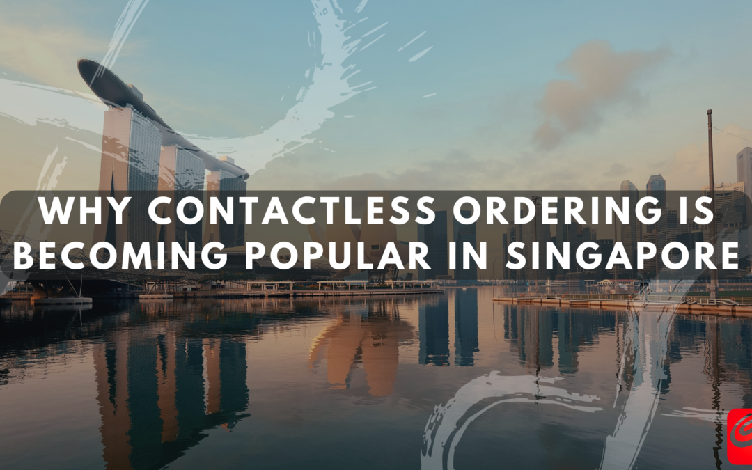 Why Contactless Ordering is Becoming Popular in Singapore
