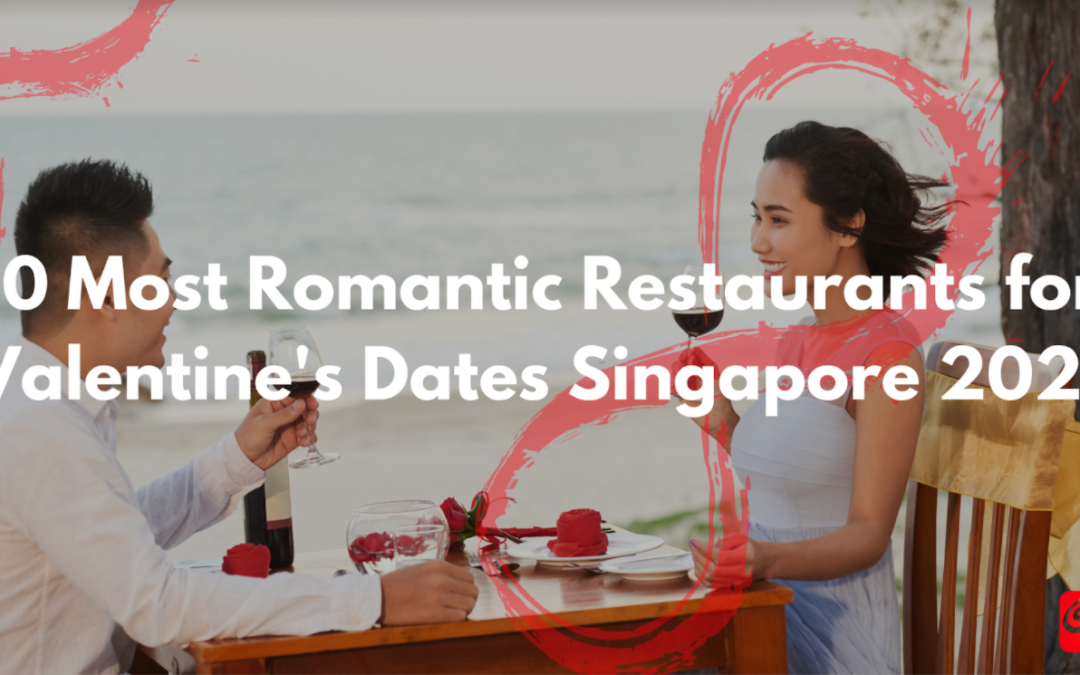 10 Most Romantic Restaurants for Valentine's Dates Singapore 2021