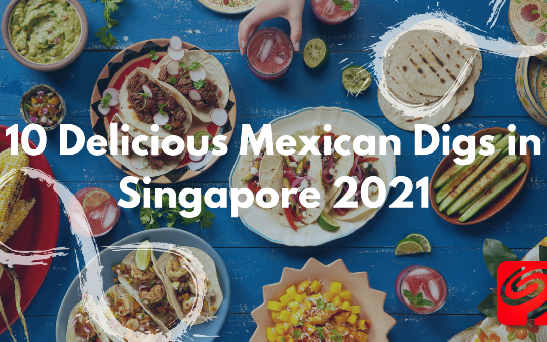 10 Delicious Mexican Digs in Singapore 2021