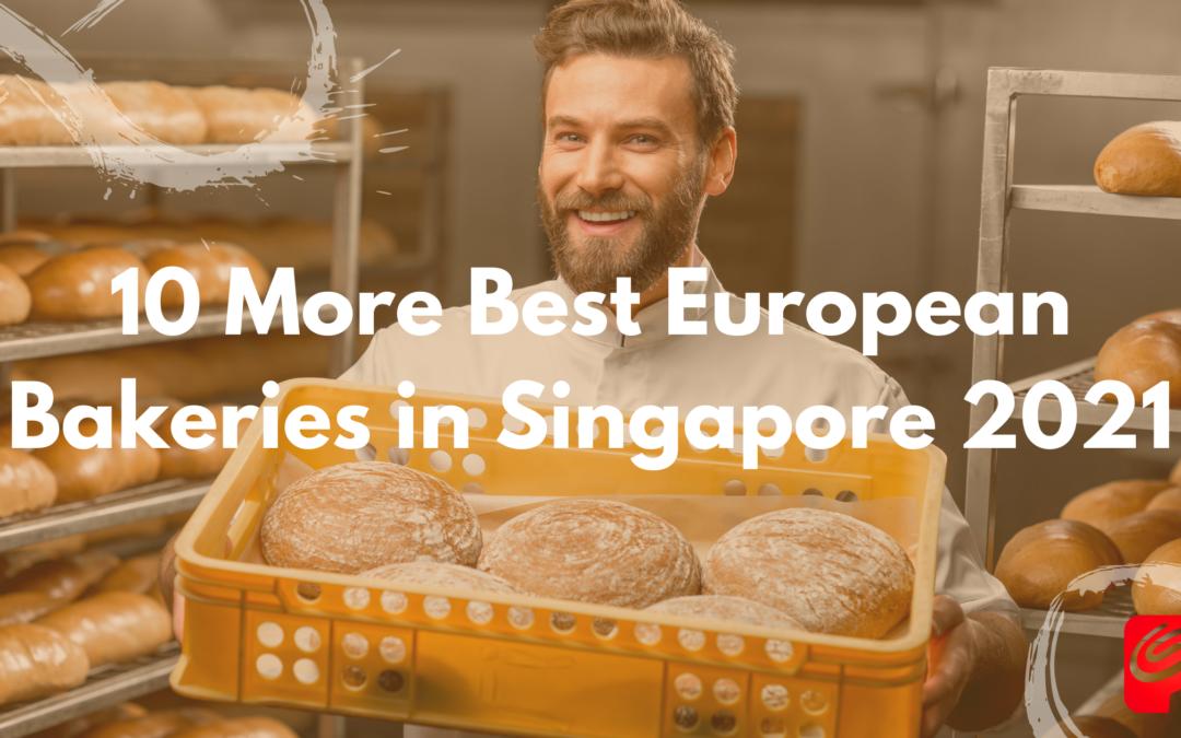 10 More Best European Bakeries in Singapore 2021