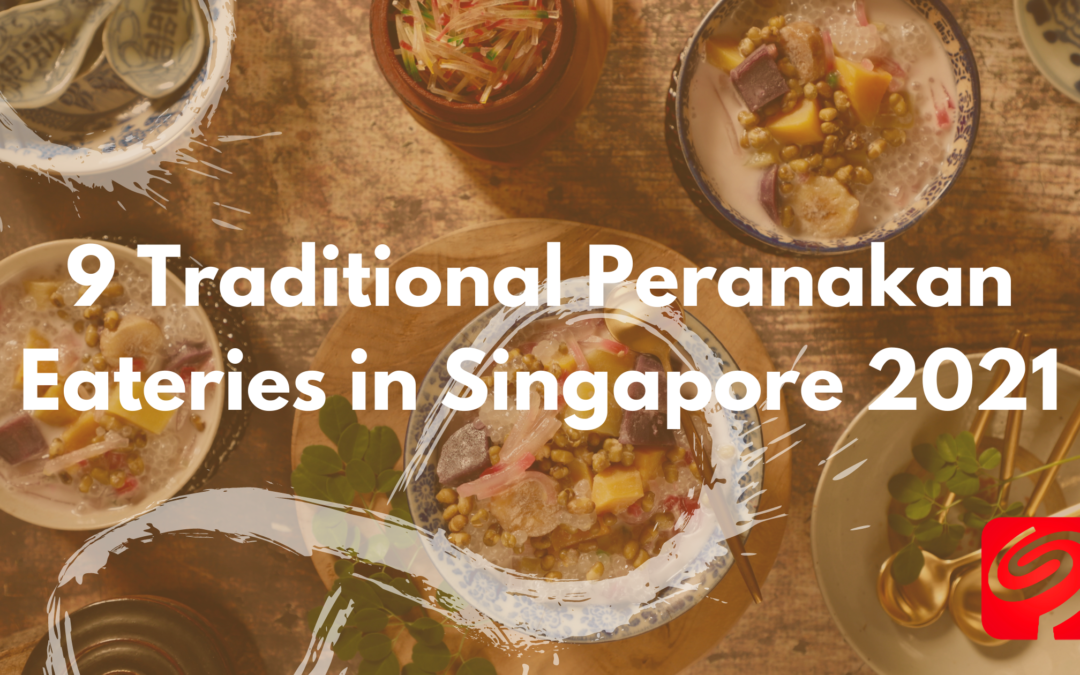 9 Traditional Peranakan Eateries in Singapore 2021