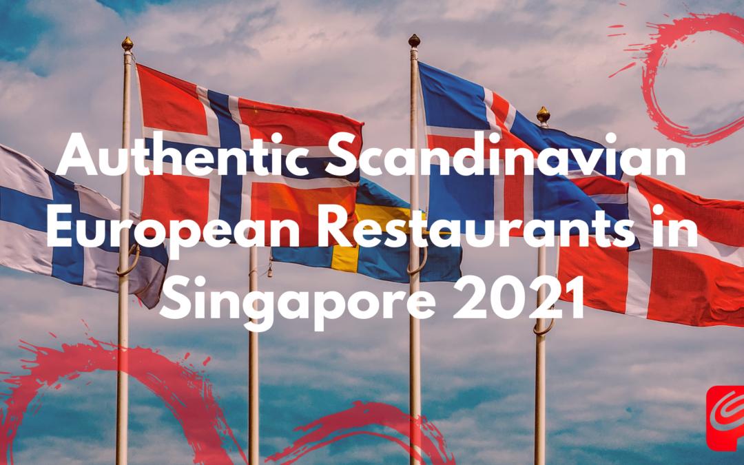 Authentic Scandinavian European Restaurants in Singapore 2021