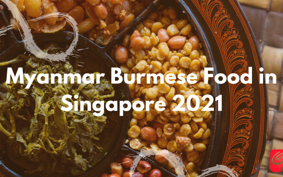 Myanmar burmese food in singapore 2021