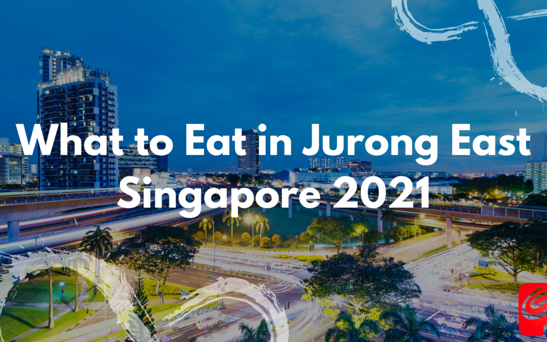 What to Eat in Jurong East Singapore 2021