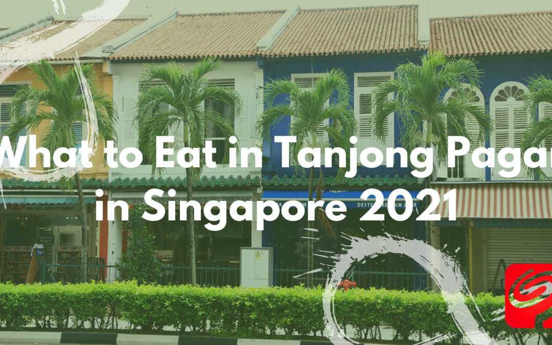 What to Eat in Tanjong Pagar in Singapore 2021