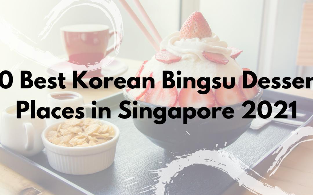 10 Best Korean Bingsu Dessert Places in Singapore 2021
