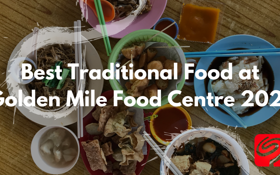 Best Traditional Food at Golden Mile Food Centre 2021